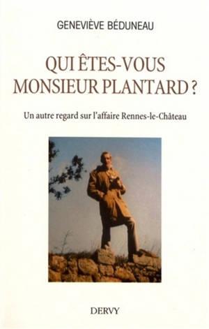 Qui êtes-vous monsieur Plantard ? : un autre regard sur l'affaire Rennes-le-Château