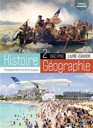 Histoire, géographie, enseignement moral et civique, 2de bac pro : livre-cahier : nouveau programme