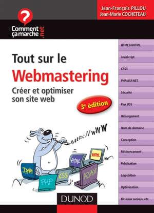 Tout sur le webmastering : créer et optimiser son site Web