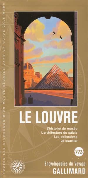 Le Louvre : l'histoire du musée, l'architecture du palais, les collections, le quartier