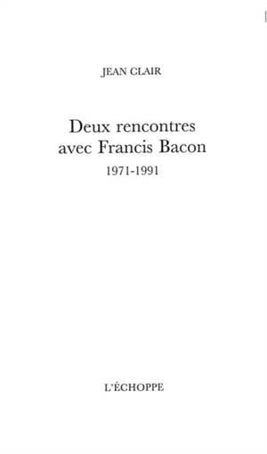 Deux rencontres avec Francis Bacon : 1971-1991