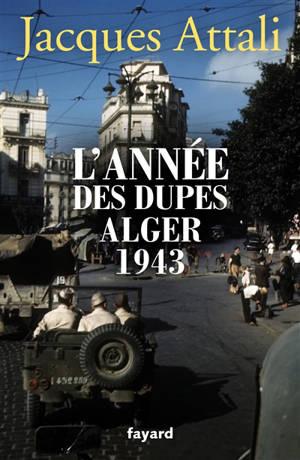 L'année des dupes : Alger, 1943