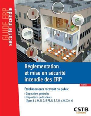 Réglementation et mise en sécurité incendie des ERP, établissements recevant du public : dispositions générales, dispositions particulières (types J, L, M, N, O, P, PS, R, S, T, U, V, W, X et Y)