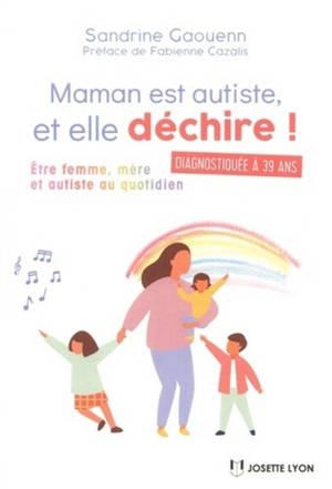 Maman est autiste, et elle déchire ! : être femme, mère et autiste au quotidien