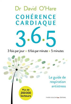 Cohérence cardiaque 365 : le guide de respiration antistress : 3 fois par jour, 6 fois par minute, 5 minutes