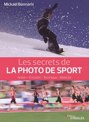 Les secrets de la photo de sport : action, émotion, technique, matériel