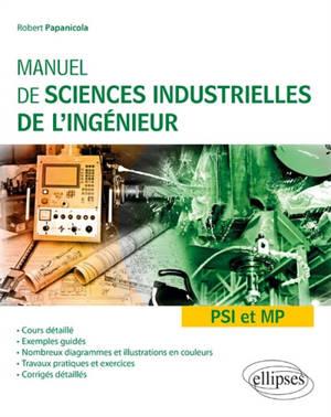 Manuel de sciences industrielles de l'ingénieur PSI et MP : cours détaillé, exemples guidés et travaux dirigés corrigés