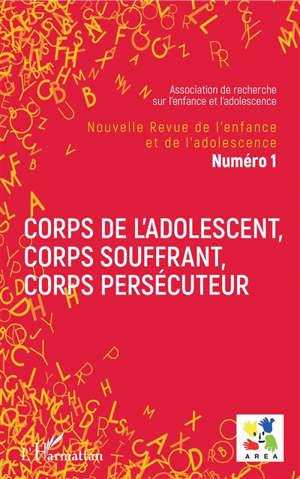 Nouvelle revue de l'enfance et de l'adolescence. n° 1, Corps de l'adolescent, corps souffrant, corps persécuteur