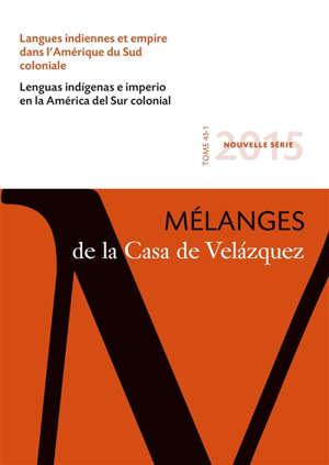 Mélanges de la Casa de Velazquez. n° 45-1, Langues indiennes et empire dans l'Amérique du Sud coloniale = Lenguas indigenas e imperio en la América del Sur colonial