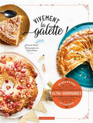 Vivement la galette ! : 35 recettes ultra-gourmandes et faciles