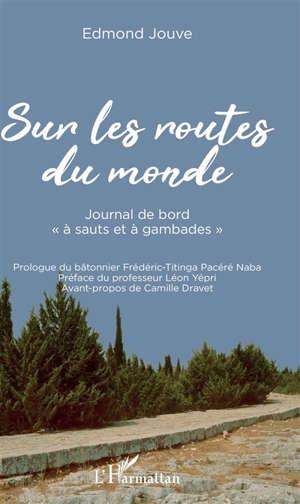 Sur les routes du monde : journal de bord à sauts et à gambades