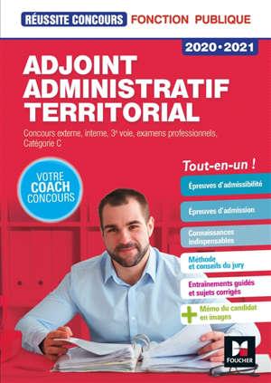 Adjoint administratif territorial 2020-2021 : concours externe, interne, 3e voie, examens professionnels, catégorie C : tout-en-un !