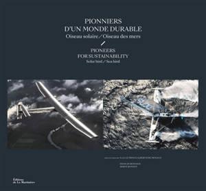 Pionniers d'un monde durable : oiseau solaire, oiseau des mers = Pioneers for sustainability : solar bird, sea bird
