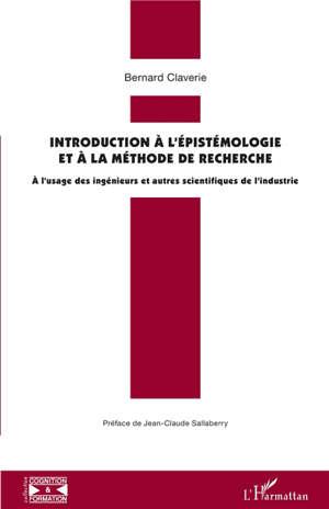 Introduction à l'épistémologie et à la méthode de recherche : à l'usage des ingénieurs et autres scientifiques de l'industrie