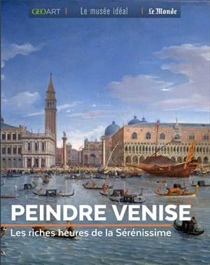 Peindre Venise : les riches heures de la Sérénissime