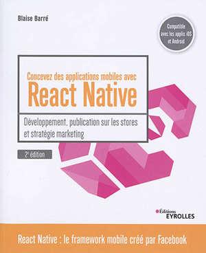 Concevez des applications mobiles avec React Native : développement, publication sur les stores et stratégie marketing