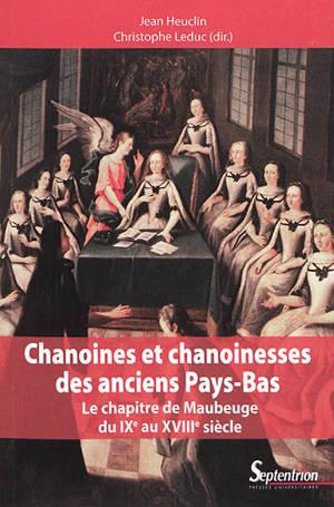 Chanoines et chanoinesses des anciens Pays-Bas : le chapitre de Maubeuge du IXe au XVIIIe siècle