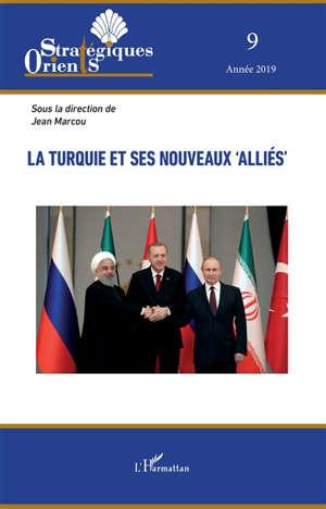 Orients stratégiques. n° 9, La Turquie et ses nouveaux alliés