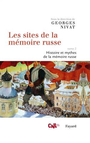Les sites de la mémoire russe. Volume 2, Histoire et mythes de la mémoire russe