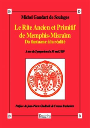 Le rite ancien et primitif de Memphis-Misraïm : du fantasme à la réalité : actes du symposium du 30 mai 2009