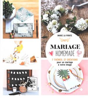 Mariage homemade : 7 thèmes, 27 créations pour un mariage à votre image