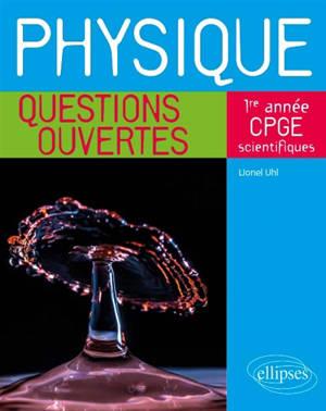Physique : questions ouvertes : 1re année CPGE scientifiques
