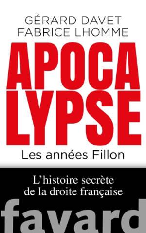 L'histoire secrète de la droite française. Volume 2, Apocalypse now : les années Fillon