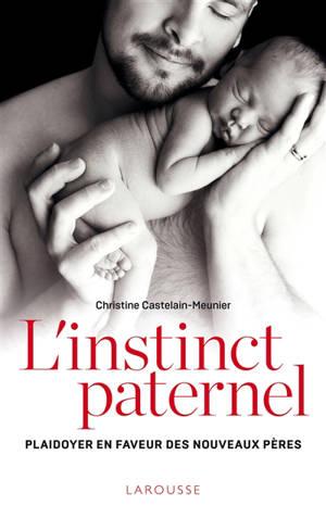 L'instinct paternel : plaidoyer en faveur des nouveaux pères