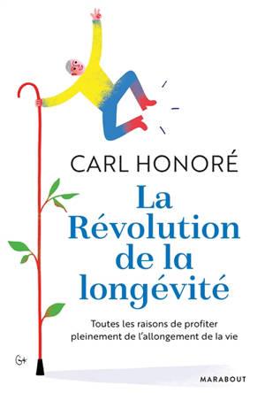 La révolution de la longévité : toutes les raisons de profiter pleinement de l'allongement de la vie