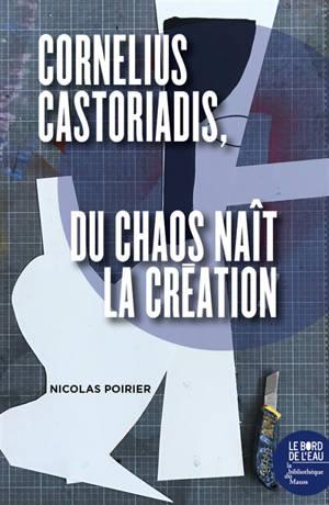 Cornelius Castoriadis : du chaos naît la création