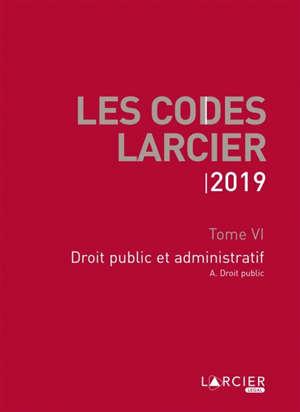 Les codes Larcier. Volume 6, Droit public et administratif : 2019