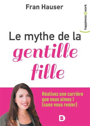 Le mythe de la gentille fille : pas besoin d'être une emmerdeuse pour faire carrière !