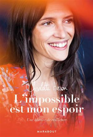 L'impossible est mon espoir : une histoire de résilience