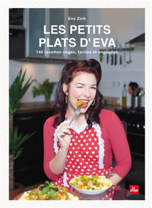 Les petits plats d'Eva : 140 recettes vegan, faciles et engagées