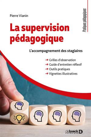 La supervision pédagogique : l'accompagnement des stagiaires : grilles d'observation, guide d'entretien réflexif, outils pratiques, vignettes illustratives
