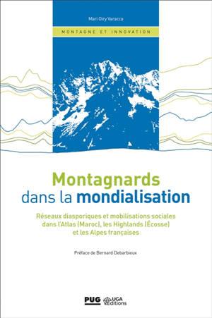 Montagnards dans la mondialisation : réseaux diasporiques et mobilisations sociales dans l'Atlas (Maroc), les Highlands (Ecosse) et les Alpes françaises