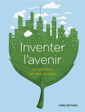 Inventer l'avenir : l'ingénierie se met au vert