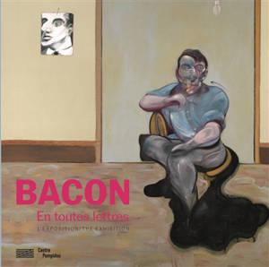 Bacon en toutes lettres : l'exposition = Bacon by the book : the exhibition