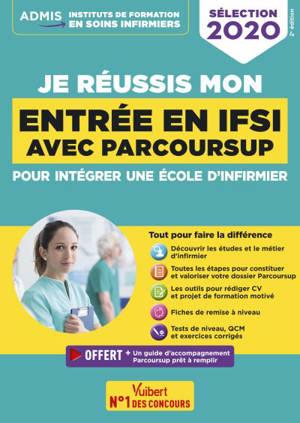 Je réussis mon entrée en IFSI avec Parcoursup : pour intégrer une école d'infirmier : sélection 2020