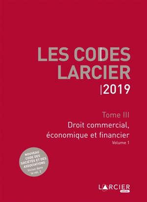 Les codes Larcier. Volume 3, Droit commercial, économique et financier : 2019