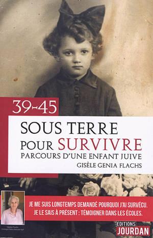 Sous terre pour survivre : 39-45 : parcours d'une enfant juive