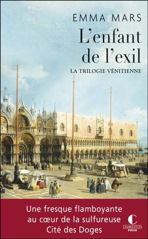 La trilogie vénitienne. Volume 3, L'enfant de l'exil