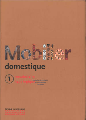 Mobilier domestique : vocabulaire typologique. Volume 1