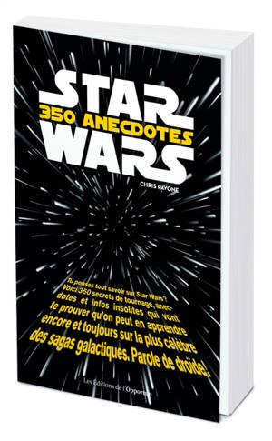 Star Wars : 350 anecdotes insolites