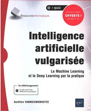 Intelligence artificielle vulgarisée : le machine learning et le deep learning par la pratique