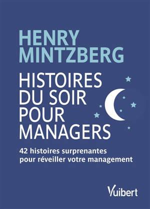 Histoires du soir pour managers : 42 histoires surprenantes pour réveiller votre management