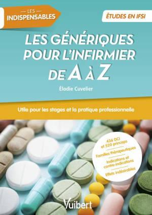 Les génériques pour l'infirmier de A à Z : utile pour les stages et la pratique professionnelle