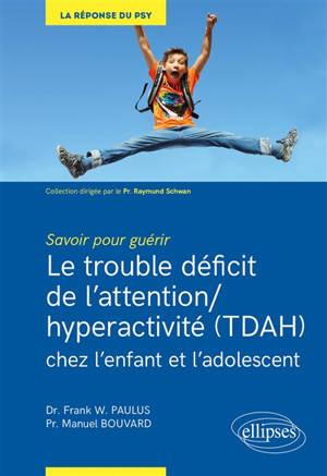 Le trouble déficit de l'attention-hyperactivité (TDAH) chez l'enfant et l'adolescent : savoir pour guérir