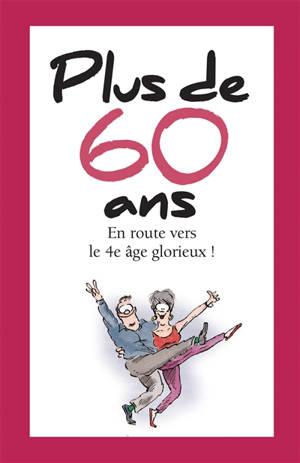 Plus de 60 ans : en route vers le 4e âge glorieux !