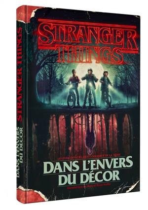 Stranger things : dans l'envers du décor : le livre officiel des coulisses de la série